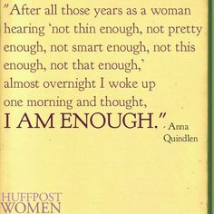 I AM ENOUGH ~ 21 Quotes On Womanhood By Female Authors That Totally Nailed It