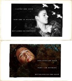 """""""All that remains of our love""""  Jon Snow and Ygritte from Game of Thrones."""