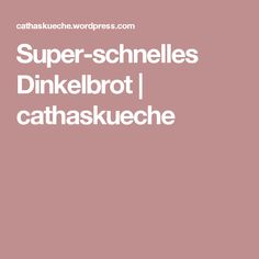 Super-schnelles Dinkelbrot | cathaskueche