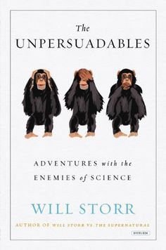Sanjana is reading The Unpersuadables: Adventures with the Enemies of Science by Storr, Will #Books #WillStorr