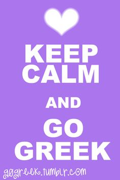 """I love the """"Keep Calm"""" sign; even better when it has a sorority reference. Go Greek, my friend. Go Greek, my friend. Go Greek, go Sigma K!"""