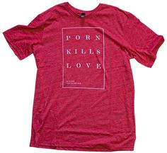'Porn Kills Love' Tee from Fight the New Drug