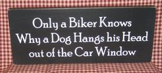Only a Biker Knows Why a Dog Hangs his Head out of the Car Window, biker, motorcycle, man cave, men, dad on Etsy, $12.95