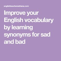 Improve your English vocabulary by learning synonyms for sad and bad