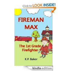 Amazon.com: Fireman Max - The 1st Grade Firefighter (Book 1: The Adventures of Fireman Max Series - Stories for Kids Ages 4-8) eBook: KP Baker: Kindle Store