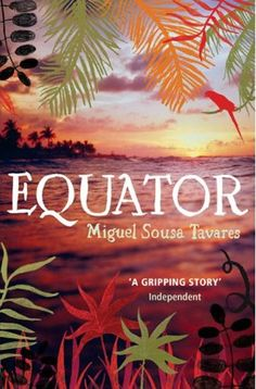 Equator, Miguel Sousa Tavares. The reality of São Tomé and Príncipe during the last days of Portuguese Monarchy. One of the best books I have ever read!