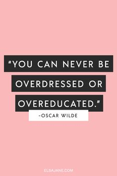 """You can never be overdressed or overeducated"" - Oscar Wilde -- love this cute pink typographic literary quote"