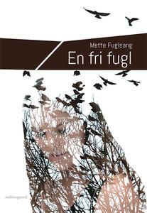 7 stars out of 10 for En fri fugl by Mette Fuglsang #boganmeldelse #bookreview #bookeater Read more reviews at http://www.bookeater.dk