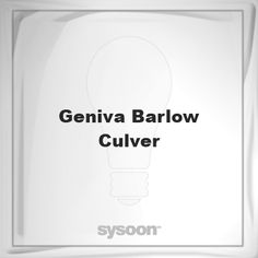Geniva Barlow-Culver: Page about Geniva Barlow-Culver #member #website #sysoon #about