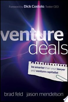 Venture Deals: Be Smarter Than Your Lawyer and Venture Capitalist Authors: Brad Feld, Jason Mendelson Foreword: Dick Costolo Good Books, Books To Read, My Books, Term Sheet, Critical Thinking, Along The Way, Reading Lists, Investing, Livres