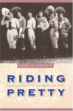 Riding Pretty: Rodeo Royalty in the American West (Women in the West)