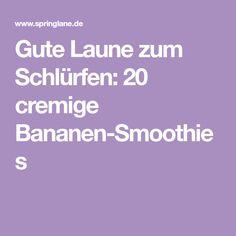 Gute Laune zum Schlürfen: 20 cremige Bananen-Smoothies