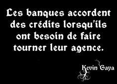 Les banques accordent des crédits lorsqu'ils ont besoin de faire tourner leurs agences. - Pensée par Kevin GAYA