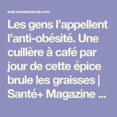 Les gens l'appellent l'anti-obésité. Une cuillère à café par jour de cette épice brule les graisses | Santé+ Magazine - Le magazine de la santé naturelle