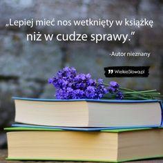 Kombinacja losu: Książki - świat pięknych historii. True Quotes, Motto, Good To Know, Book Lovers, Wisdom, Thoughts, Humor, Words, Life
