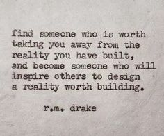 R. M. Drake - find someone who is worth taking you away from the reality you have built