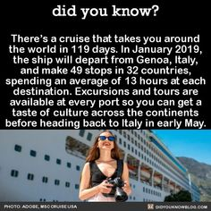 Theres a cruise that takes you around the world in 119 days. In January 2019 the ship will depart from Genoa Italy and make 49 stops in 32 countries spending an average of 13 hours at each destination. Excursions and tours are available at every. The Places Youll Go, Cool Places To Visit, Places To Travel, Places To Go, Travel Destinations, Travel List, Travel Goals, Solo Travel, Travel Europe