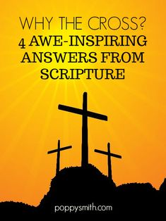 WHY THE CROSS? 4 AWE-INSPIRING ANSWERS FROM SCRIPTURE