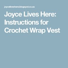 Joyce Lives Here: Instructions for Crochet Wrap Vest