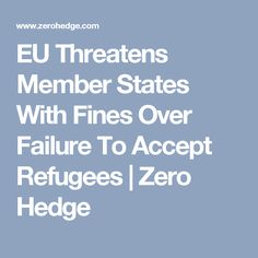 EU Threatens Member States With Fines Over Failure To Accept Refugees | Zero Hedge