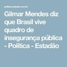 Gilmar Mendes diz que Brasil vive quadro de insegurança pública - Política - Estadão