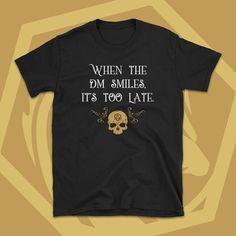 When the DM Smiles Its Too Late - Dungeon Master Dungeons and Dragons Inspired T-Shirt - DnD Tee - Dnd Shirts, Cool Shirts, Funny Shirts, Other Outfits, Cool Outfits, Community Memes, Dungeons And Dragons Memes, Latest Games, Workout Shirts