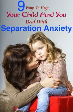 9 Ways To Help Your Child And You Deal With Separation Anxiety. I had it, my mom had it, I think it is important to know how to do this early on.