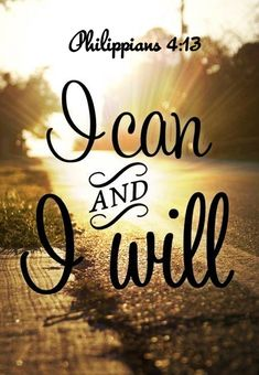 I can and I will. Succeed. With God's help. <3