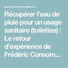 Récupérer l'eau de pluie pour un usage sanitaire (toilettes) : Le retour d'expérience de Frédéric Consommer Durable