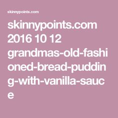 skinnypoints.com 2016 10 12 grandmas-old-fashioned-bread-pudding-with-vanilla-sauce
