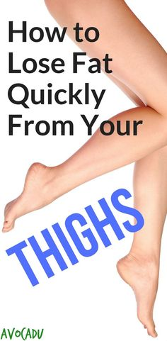 How to lose fat quickly from your thighs with the right diet and exercise tips | http://avocadu.com/lose-fat-quickly-thighs/