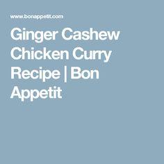 Ginger Cashew Chicken Curry Recipe | Bon Appetit