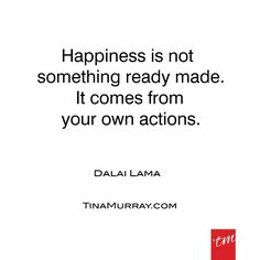 Happiness comes from living a life aligned with you values, understanding your purpose and offering service. #quoteoftheday #dalailama #happiness #makeit #mindset #choice #itspossible #actions #tinamurray #designyou #designitcommunicateitliveit