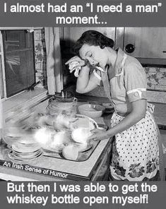"""I almost had an """"I need a man"""" moment. but then I was able to get the whiskey bottle open myself! Retro Humor, Vintage Humor, Funny Quotes, Funny Memes, Hilarious, Jokes, 420 Memes, Vintage Housewife, 1950s Housewife"""