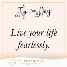 #Tipoftheday: Live your life fearlessly.