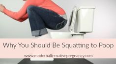 Why You Should Be Squatting to Poop - Modern Alternative Pregnancy