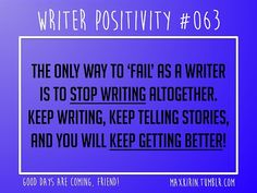 Writer Positivity #063: The only way to fail as  a writer is to stop writing altogether. Keep writing. Keep telling stories and you will keep getting better.
