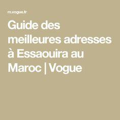 Guide des meilleures adresses à Essaouira au Maroc   Vogue