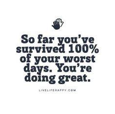 So far you've survived 100% of your worst days. #mindset #motivation                                                                                                                                                      More