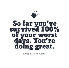 So far you've survived 100% of your worst days. #mindset #motivation                                                                                                                                                      More