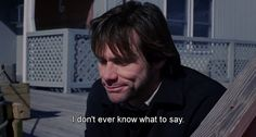I doesn't ever know what to say. Eternal Sunshine of the Spotless Mind quotes