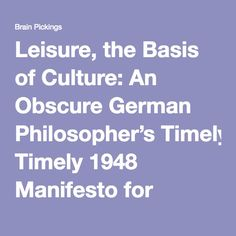 Leisure, the Basis of Culture: An Obscure German Philosopher's Timely 1948 Manifesto for Reclaiming Our Human Dignity in a Culture of Workaholism – Brain Pickings