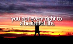 """""""You've got every right to a beautiful life."""" 