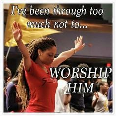 Lord I will Worship You while I can bc tomorrow is not promise to me!! HALLELUJAH MY GOD REIGNS