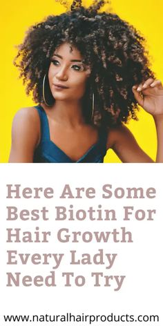 Here Are Some Best Biotin For Hair Growth Every Lady Need To Try - Natural Hair Products