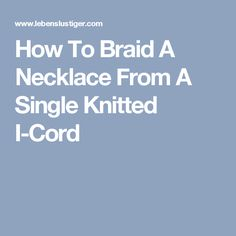 How To Braid A Necklace From A Single Knitted I-Cord