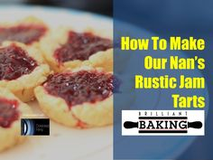 Our Nan's rustic Jam tarts:  125g Plain Flour 55g butter cubed 2-3tbsp cold water Jam (Any flavour)  Rub butter into the flour until it resembles breadcrumbs.   Add the water a little at a time until it forms a smooth dough.   Take a walnut size piece of the dough and push it into the tin before adding a dollop of your favourite jam.  Bake in an oven pre-heated to 180C, 160C (Fan), 350F, Gas Mark 4. for 10-15 minutes or until the pastry is brown.