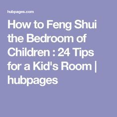 How to Feng Shui the Bedroom of Children : 24 Tips for a Kid's Room | hubpages