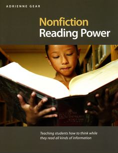 Nonfiction Reading Power: Teaching Students How to Think While They Read All Kinds of Information I Adrienne Gear