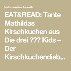 EAT&READ: Tante Mathildas Kirschkuchen aus Die drei ??? Kids – Der Kirschkuchendieb – das kleine glück – der backblog